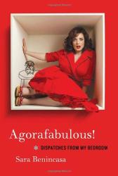 Sara Benincasa: Agorafabulous!: Dispatches from My Bedroom