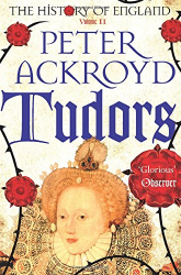 Peter Ackroyd: Tudors (History of England Vol 2)