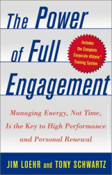 Jim Loehr: The Power of Full Engagement: Managing Energy, Not Time, is the Key to High Performance and Personal Renewal