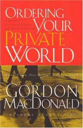 Gordon MacDonald: Ordering Your Private World