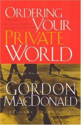 Gordon MacDonald: Ordering Your Private World