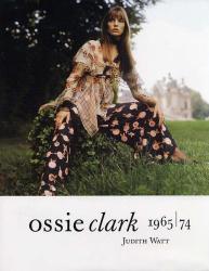 Judith Watt: Ossie Clark 1965-1974