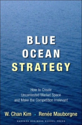 W. Chan Kim & Renee Mauborgne: Blue Ocean Strategy: How to Create Uncontested Market Space and Make Competition Irrelevant