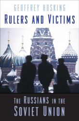 Geoffrey Hosking: Rulers and Victims: The Russians in the Soviet Union