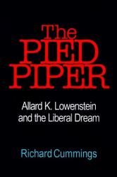 Richard Cummings: Pied Piper: Allard K. Lowenstein & the Liberal Dream