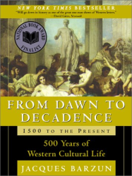 Jacques Barzun: From Dawn to Decadence: 500 Years of Western Cultural Life, 1500 to the Present