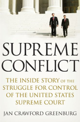 Jan Crawford Greenburg: Supreme Conflict: The Inside Story of the Struggle for Control of the United States Supreme Court