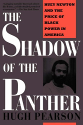 Hugh Pearson: The Shadow of the Panther: Huey Newton and the Price of Black Power in America