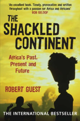 Robert Guest: The Shackled Continent: Africa's Past, Present and Future