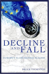 Bruce S. Thornton: Decline and Fall: Europe's Slow Motion Suicide