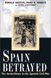 Ronald Radosh, Mary R. Habeck, and Grigory Sevostianov (Editors): Spain Betrayed: The Soviet Union in the Spanish Civil War