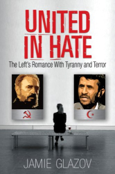 Jamie Glazov: United in Hate: The Left's Romance with Tyranny and Terror