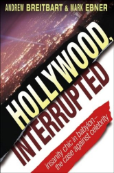 Andrew Breitbart, Mark Ebner: Hollywood, Interrupted: Insanity Chic in Babylon -- The Case Against Celebrity