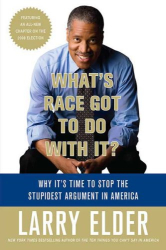 Larry Elder: What's Race Got to Do with It?: Why It's Time to Stop the Stupidest Argument in America