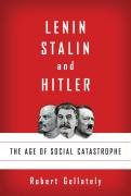 Robert Gellately: Lenin, Stalin, and Hitler: The Age of Social Catastrophe