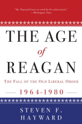 Steven F. Hayward: The Age of Reagan: The Fall of the Old Liberal Order: 1964-1980