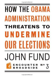 John Fund: How the Obama Administration Threatens to Undermine Our Elections