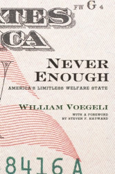 William Voegeli: Never Enough: America's Limitless Welfare State