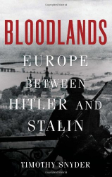 Timothy Snyder: Bloodlands: Europe Between Hitler and Stalin