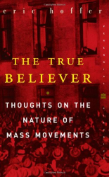 Eric Hoffer: The True Believer: Thoughts on the Nature of Mass Movements