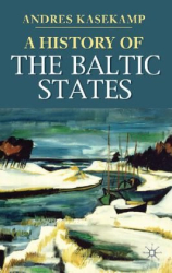 Andres Kasekamp: A History of the Baltic States