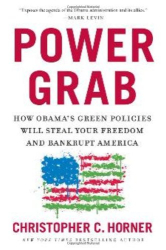 Christopher C. Horner: Power Grab: How Obama's Green Policies Will Steal Your Freedom and Bankrupt America