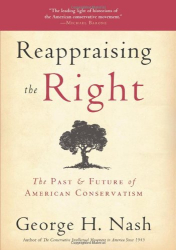 George H. Nash: Reappraising the Right: The Past & Future of American Conservatism