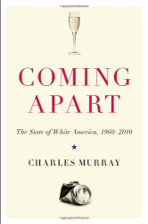 Charles Murray: Coming Apart: The State of White America, 1960-2010
