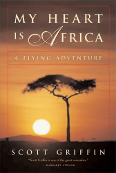 Scott Griffin: My Heart Is Africa: A Flying Adventure