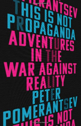 Peter Pomerantsev: <br/>This Is Not Propaganda