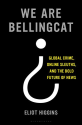 Eliot Higgins: <br/>We Are Bellingcat