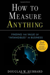 Douglas W. Hubbard: How to Measure Anything: Finding the Value of Intangibles in Business