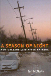 Ian McNulty: <i>A Season of Night: New Orleans Life After Katrina</i>