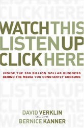 David Verklin: Watch This, Listen Up, Click Here: Inside the 300 Billion Dollar Business Behind the Media You Constantly Consume