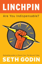 Seth Godin: Linchpin: Are You Indispensable?