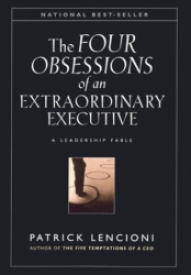 Patrick M.  Lencioni: The Four Obsessions of an Extraordinary Executive