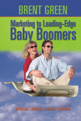 Brent Green: Marketing to Leading-Edge Baby Boomers: Perceptions, Principles, Practices & Predictions