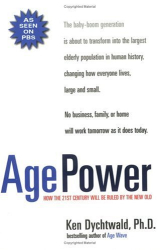 Ken Dychtwald: Age Power: How the 21st Century Will Be Ruled by the New Old