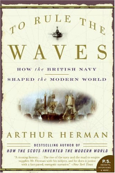 Arthur Herman: To Rule the Waves : How the British Navy Shaped the Modern World (P.S.)