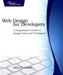 Brian P. Hogan: Web Design for Developers: A Programmer's Guide to Design Tools and Techniques (The Pragmatic Programmers)