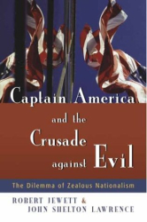 Robert Jewett: Captain America And The Crusade Against Evil: The Dilemma Of Zealous Nationalism