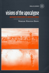Wheeler Winston Dixon: Visions of the Apocalypse: Spectacles of Destruction in American Cinema
