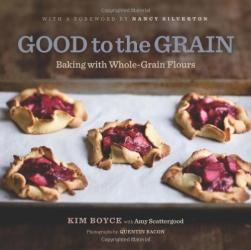 Kim Boyce: Good to the Grain: Baking with Whole-Grain Flours