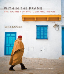 David DuChemin: Within the Frame: The Journey of Photographic Vision