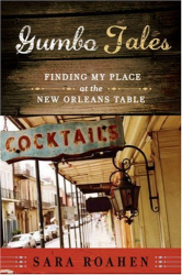 Sara Roahen: Gumbo Tales: Finding My Place at the New Orleans Table