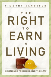 Timothy Sandefur: The Right to Earn a Living: Economic Freedom and the  Law
