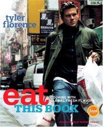 Tyler Florence: Eat This Book: Cooking with Global Fresh Flavors