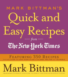 Mark Bittman: Mark Bittman's Quick and Easy Recipes from the New York Times: Featuring 350 recipes from the author of HOW TO COOK EVERYTHING and THE BEST RECIPES IN THE WORLD