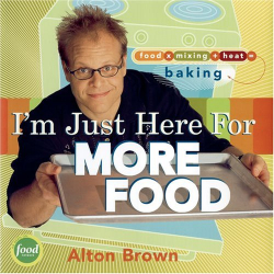 Alton Brown: I'm Just Here for More Food: Food x Mixing + Heat = Baking