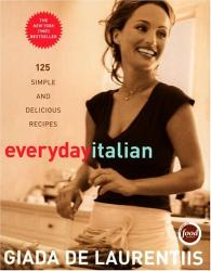 Giada De Laurentiis: Everyday Italian: 125 Simple and Delicious Recipes